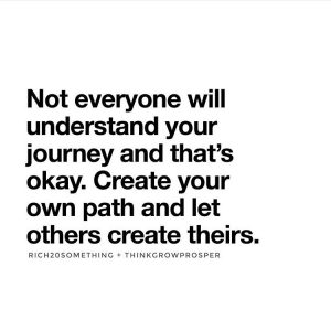 favorite fertility and fitness quotes; Not everyone will understand your journey and that's okay. Create your own path and let others create theirs.