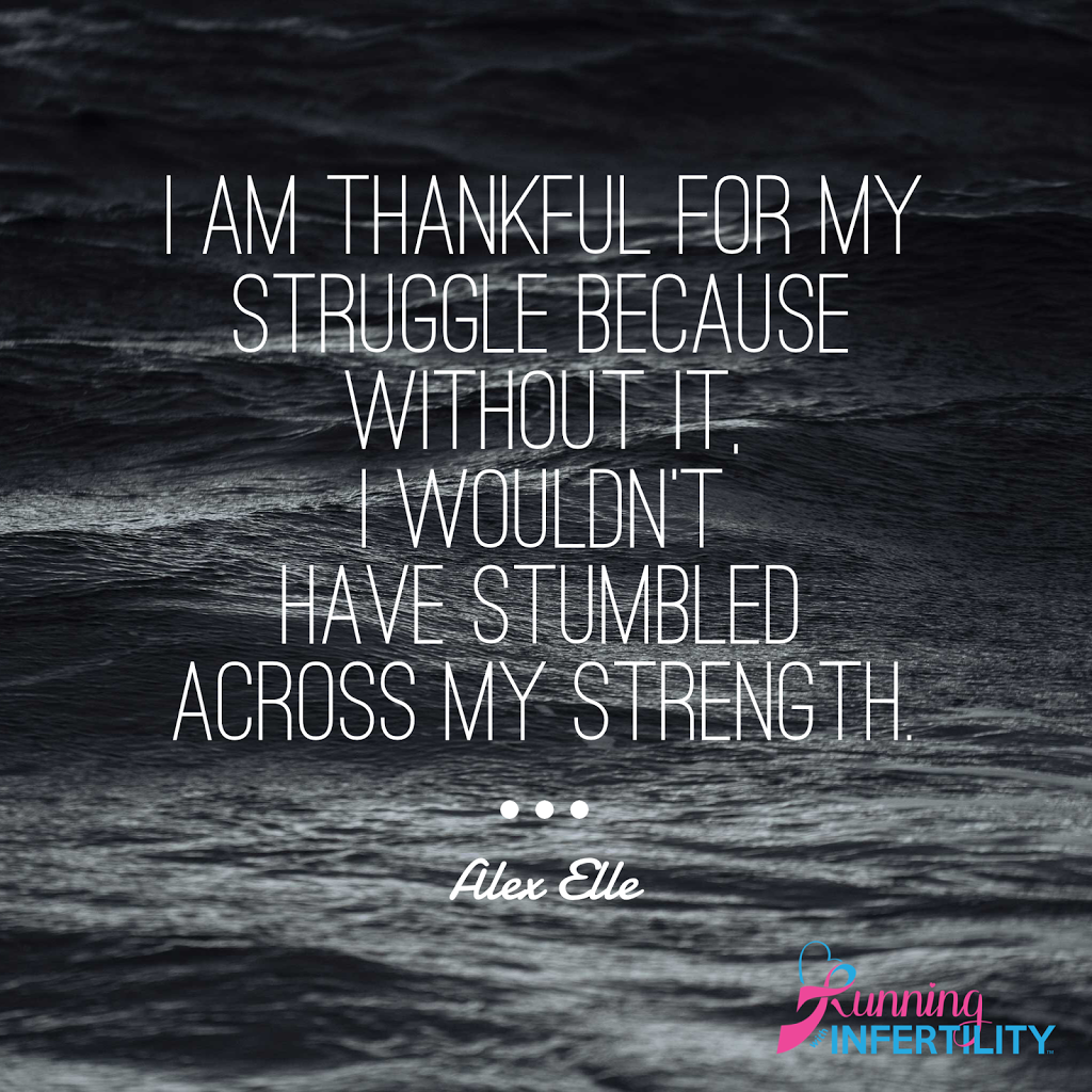 infertility and having a thankful heart. thankful for my struggle because without it I wouldn't have stumbled across my strength