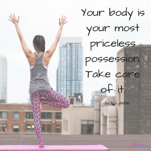 Your body is your most priceless possession. Take care of it.