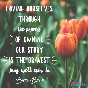 loving ourselves through the process of owning our story is the bravest thing we'll ever do