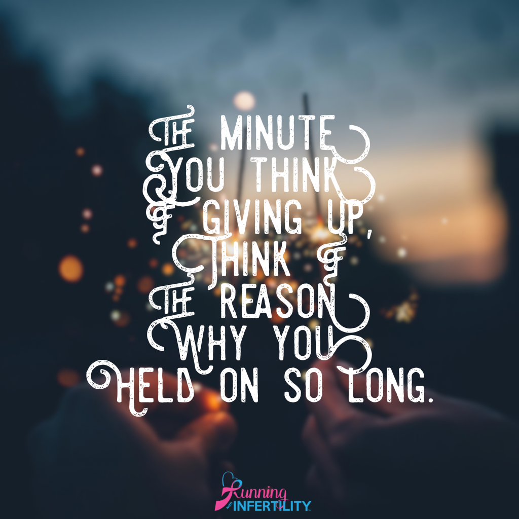The minute you think of giving up, think of the reason why you held on so long quote