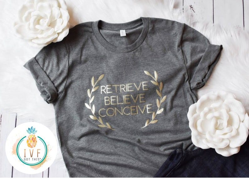 retrieve believe conceive ivf shirt ivf got this